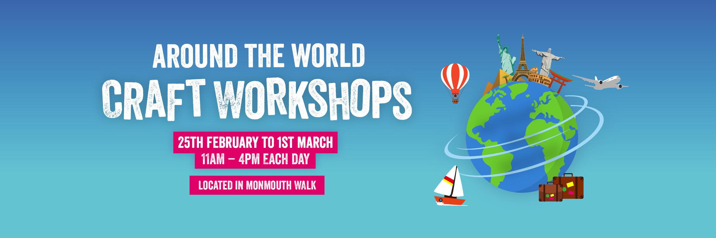 Around the World Craft Workshops!