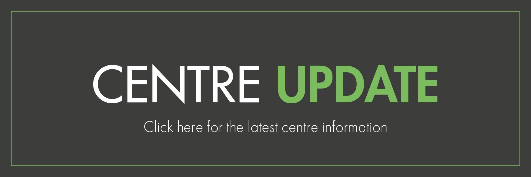 Centre Update